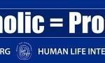 Catholic = Pro-Life
